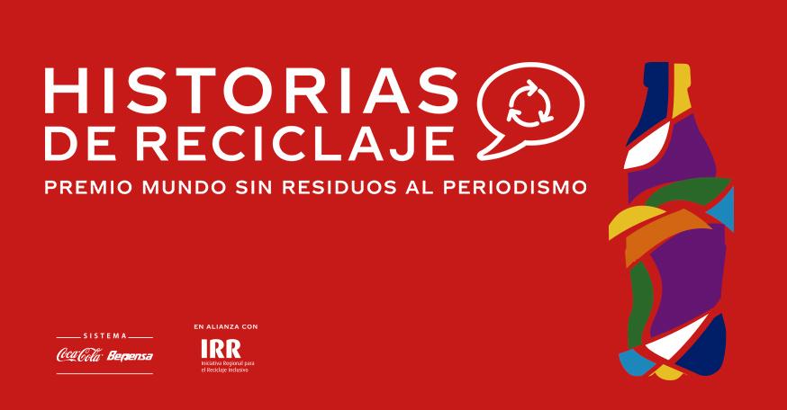 """Sistema Coca-Cola e IRR relanzan """"Historias de Reciclaje – Premio Mundo Sin Residuos al Periodismo"""""""